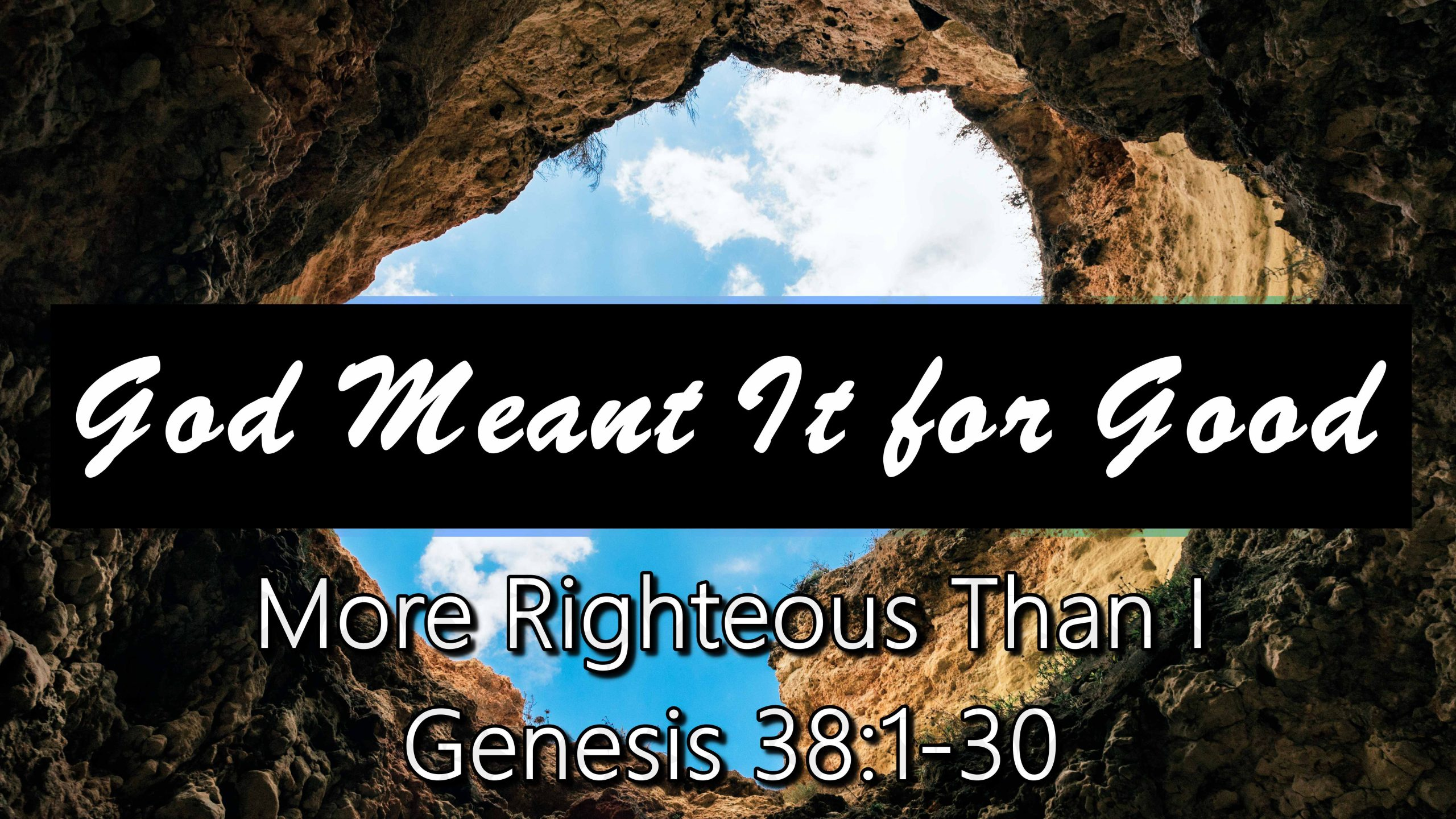 God Meant It For Good More Righteous Than I