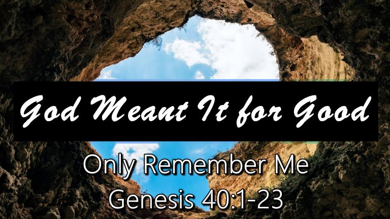 Only Remember Me Genesis 40:1-23